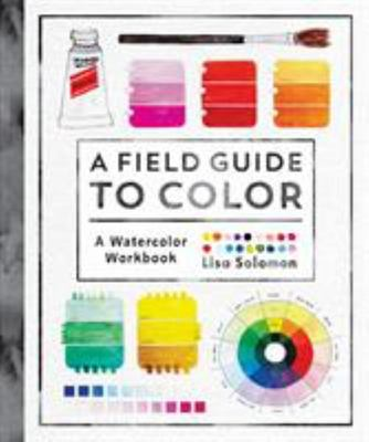 A Field Guide to Color - A Watercolor Workbook