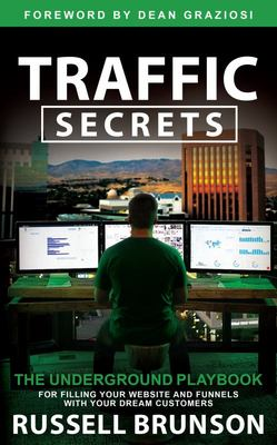 Traffic Secrets - The Underground Playbook for Filling Your Websites and Funnels with Your Dream Customers