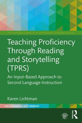 Teaching Proficiency Through Reading and Storytelling (TPRS) - An Input-Based Approach to Second Language Instruction