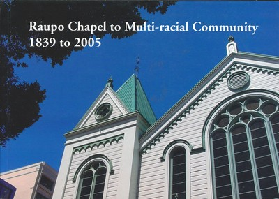 Raupo Chapel to Multi-racial Community 1839 to 2005