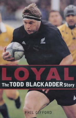 Loyal: The Todd Blackadder Story - SIGNED