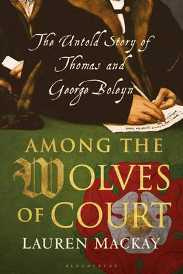 Among the Wolves of Court - The Untold Story of Thomas and George Boleyn