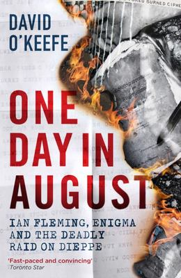 One Day in August - Ian Fleming, Enigma, and the Deadly Raid on Dieppe