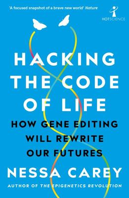Hacking the Code of Life - How Gene Editing Will Rewrite Our Futures