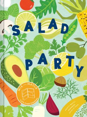 Salad Party - Thousands of Combinations to Beat the Salad Blues