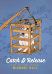 Catch And Release: A Life Of Art Thoughts And Nonsense