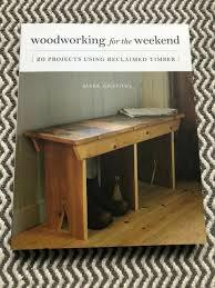 Woodworking for the Weekend 20 Projects Using Reclaimed Timber