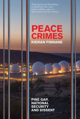Peace Crimes - Pine Gap, National Security and Dissent