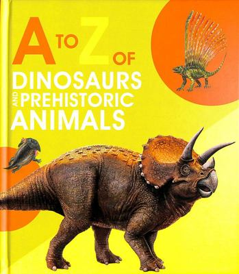 A to Z of Dinosaurs and Prehistoric Animals