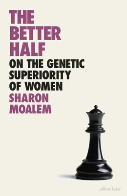 The Better Half - On the Genetic Superiority of Women