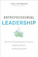 Entrepreneurial Leadership - The Art of Launching New Ventures, Inspiring Others, and Running Stuff