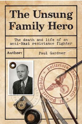 The Unsung Family Hero The death and life of an anti-Nazi resistance fighter
