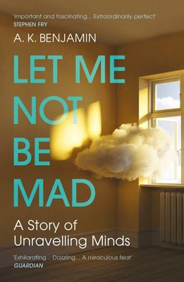 Let Me Not Be Mad - A Story of Unravelling Minds