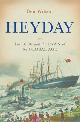 Heyday - The 1850s and the Dawn of the Global Age