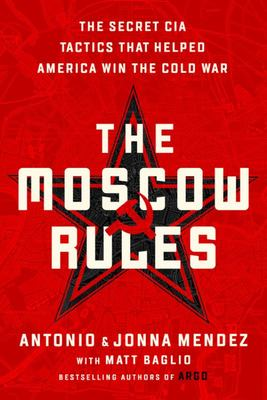 The Moscow Rules - The Secret CIA Tactics That Helped America Win the Cold War