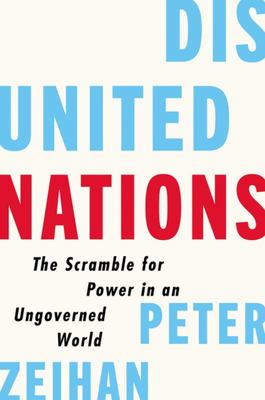 Disunited Nations - The Scramble for Power in an Ungoverned World