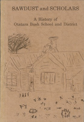 Sawdust and Scholars A History of Otatara Bush School and District