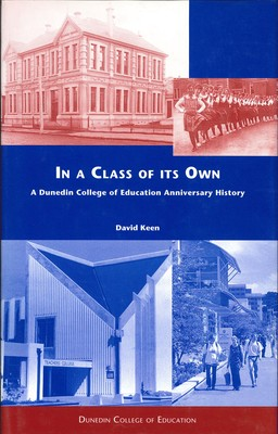 In a Class of its Own - A Dunedin College of Education Anniversary History