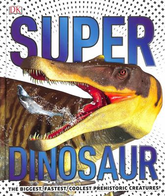 SuperDinosaur - The Biggest, Fastest, Coolest Dinosaurs and Prehistoric Life