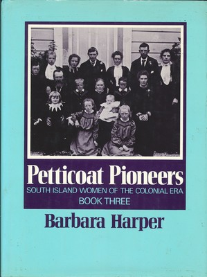 Petticoat Pioneers - South Island Women of the Colonial Era Book Three