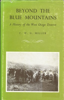 Beyond the Blue Mountains A History of the West Otago District (Reprint)