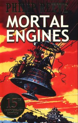 Mortal Engines (Hungry Cities Chronicles / Mortal Engines Quartet #1) 15th Anniversary Ed.
