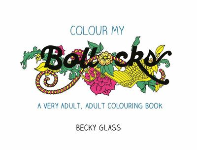 Colour My Bollocks - A Very Adult, Adult Colouring Book