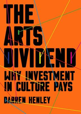 The Arts Dividend Revisited - Why Investment in Culture Pays