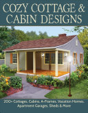 Cozy Cottage and Cabin Designs - 100 Cottages, Cabins, a-Frames, Vacation Homes, and Apartment Garages
