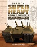 German Superheavy Panzer Projects of World War II - Wehrmacht Concepts and Designs