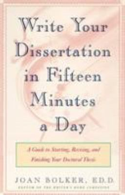 Writing Your Dissertation in Fifteen Minutes a Day - A Guide to Starting, Revising, and Finishing Your Doctoral Thesis