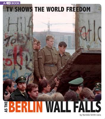 TV SHOWS THE WORLD FREEDOM AS THE BERLIN WALL FALLS: 4D AN AUGMENTED READING EXPERIENCE (Captured Television History 4D)