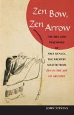 Zen Bow, Zen Arrow - The Life and Teachings of Awa Kenzo, the Archery Master from Zen in the Art of Archery