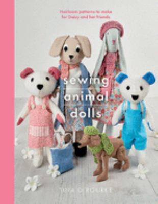 Sewing Animal Dolls - Heirloom Patterns to Make for Daisy and Her Friends