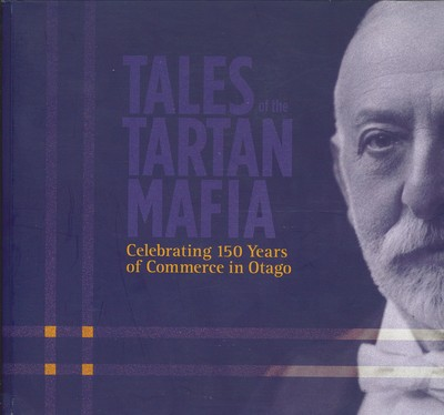 Tales of the Tartan Mafia - Celebrating 150 Years of Commerce in Otago