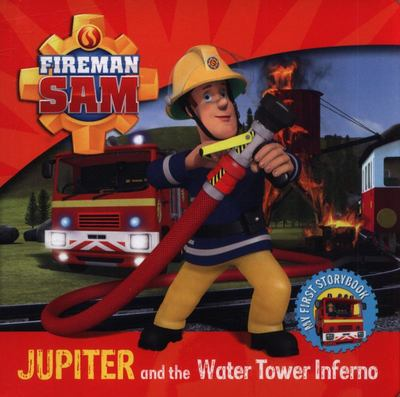 Fireman Sam My First Storybook: Jupiter and the Water Tower Inferno