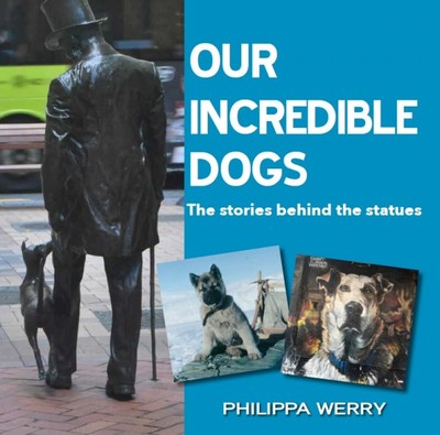 Our Incredible Dogs: The Stories behind the Statues