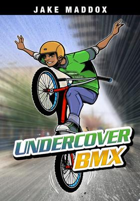Undercover BMX (Jake Maddox Sports Stories)