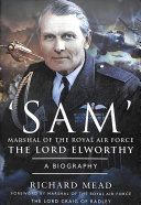 SAM MARSHAL OF THE ROYAL AIRFORCE THE LORD ELWORTHY HB