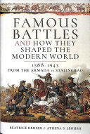 Famous Battles and How They Shaped the Modern World, 1588-1943 - From the Armada to Stalingrad