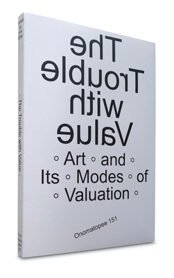 The Trouble with Value - Art and Its Modes of Valuation - Onomatopee 151