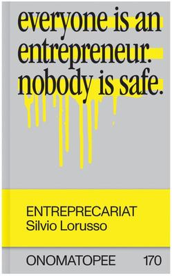 Entreprecariat - Everyone Is an Entrepreneur. Nobody Is Safe