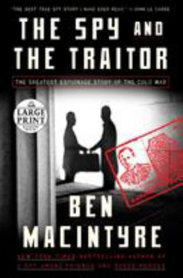The Spy and the Traitor - The Greatest Espionage Story of the Cold War