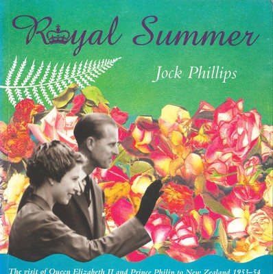 Royal Summer - The Visit of Queen Elizabeth and Prince Philip to New Zealand 1953-54