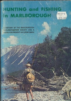 Hunting and Fishing in Marlborough - A History of the Marlborough Acclimatisation society and a Guide for Present Day Sportsmen