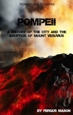 Pompeii - A History of the City and the Eruption of Mount Vesuvius