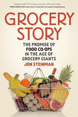 Grocery Story - The Promise of Food Co-Ops in the Age of Grocery Giants