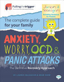 Anxiety, Worry, OCD and Panic Attacks - the Definitive Recovery Approach - The Complete Guide for Your Family