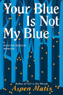 Your Blue Is Not My Blue - A Missing Person Memoir