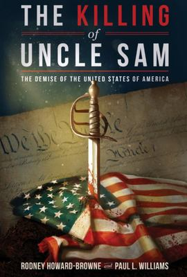 The Killing of Uncle Sam - The Demise of the United States of America